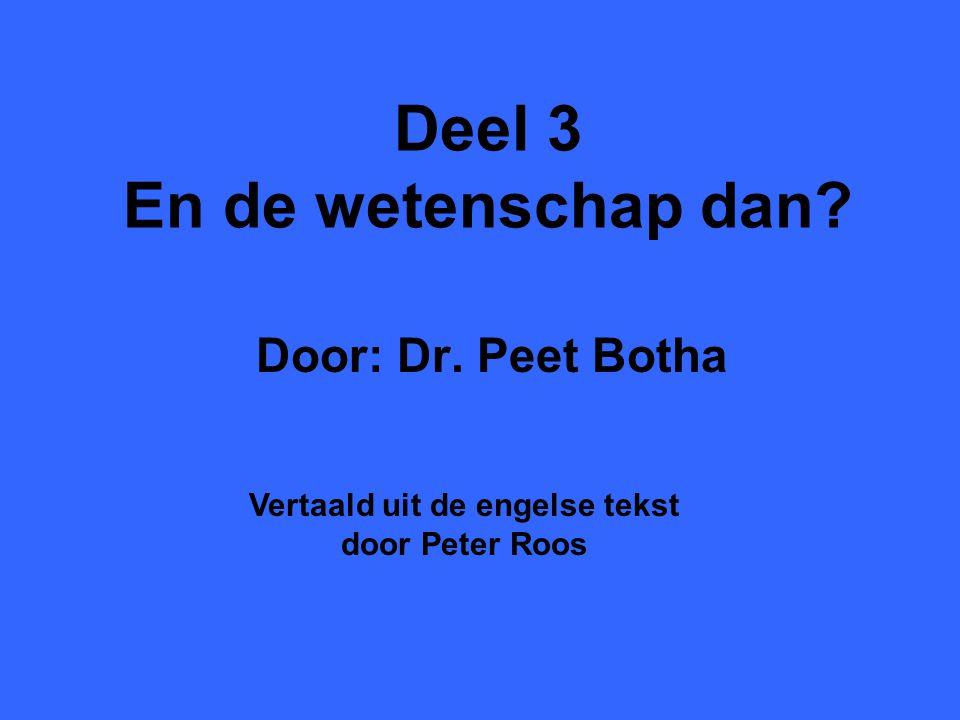 Deel 3 En de wetenschap dan? Door: Dr. Peet Botha Vertaald uit de engelse tekst door Peter Roos