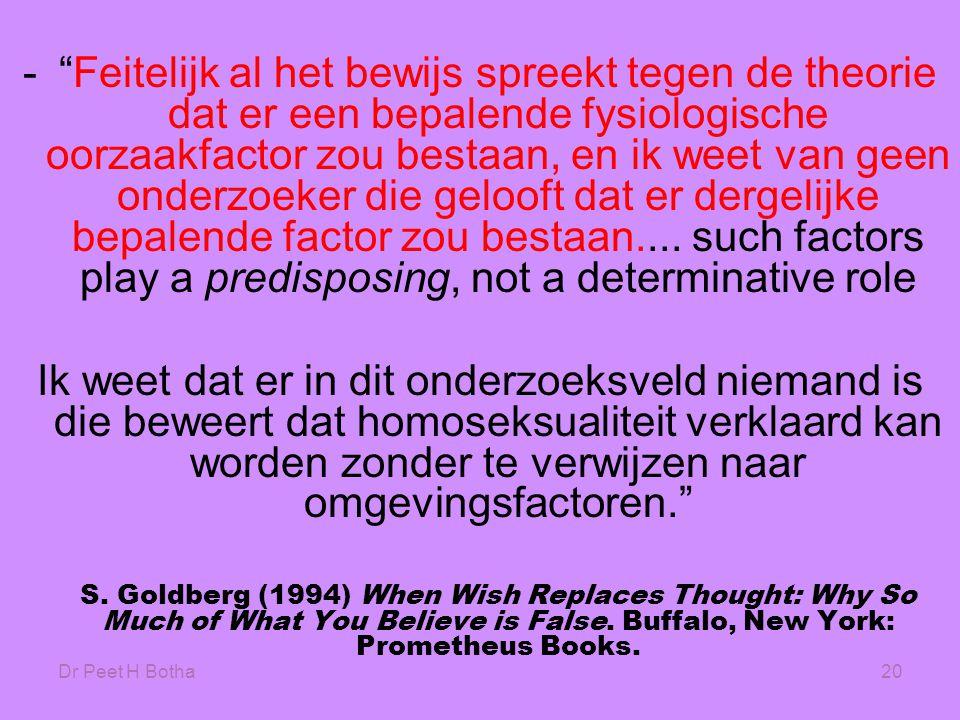 """Dr Peet H Botha20 -""""Feitelijk al het bewijs spreekt tegen de theorie dat er een bepalende fysiologische oorzaakfactor zou bestaan, en ik weet van geen"""