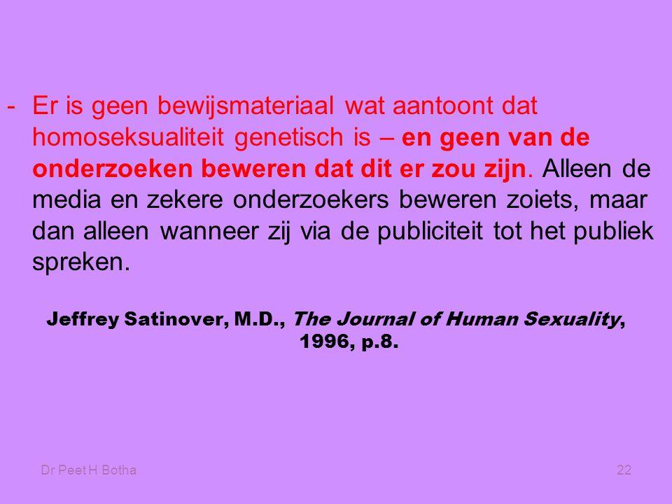 Dr Peet H Botha22 -Er is geen bewijsmateriaal wat aantoont dat homoseksualiteit genetisch is – en geen van de onderzoeken beweren dat dit er zou zijn.