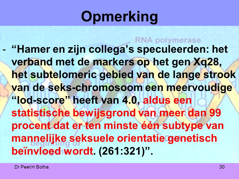 """Dr Peet H Botha30 Opmerking -""""Hamer en zijn collega's speculeerden: het verband met de markers op het gen Xq28, het subtelomeric gebied van de lange s"""