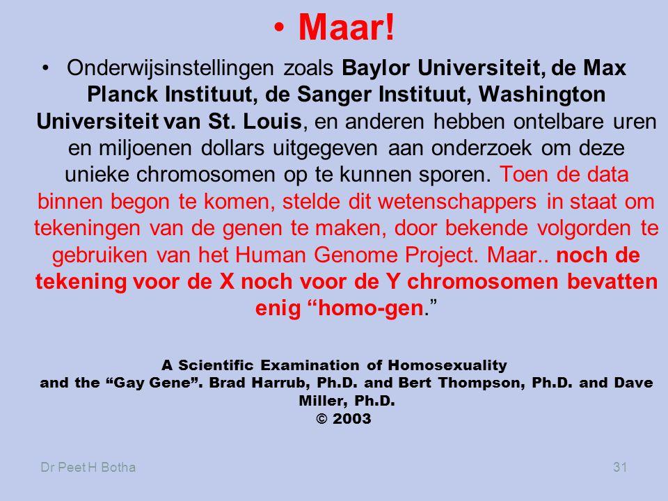 Dr Peet H Botha31 •Maar! •Onderwijsinstellingen zoals Baylor Universiteit, de Max Planck Instituut, de Sanger Instituut, Washington Universiteit van S