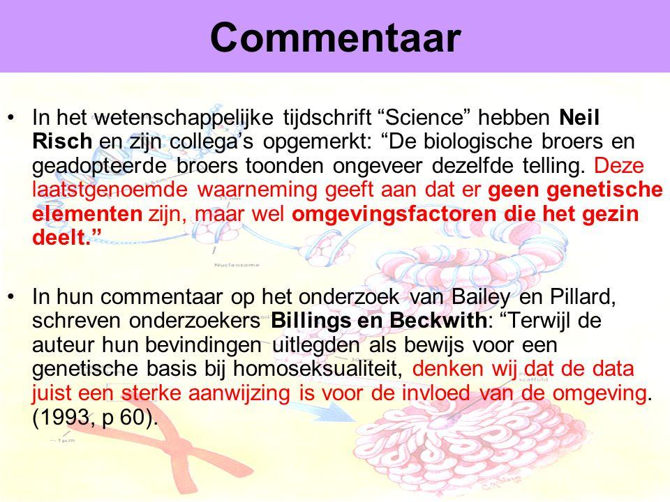 Dr Peet H Botha38 Commentaar •In het wetenschappelijke tijdschrift Science hebben Neil Risch en zijn collega's opgemerkt: De biologische broers en geadopteerde broers toonden ongeveer dezelfde telling.