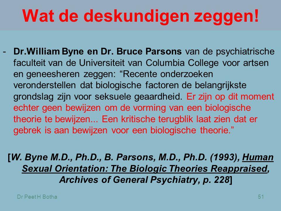Dr Peet H Botha51 Wat de deskundigen zeggen! -Dr.William Byne en Dr. Bruce Parsons van de psychiatrische faculteit van de Universiteit van Columbia Co