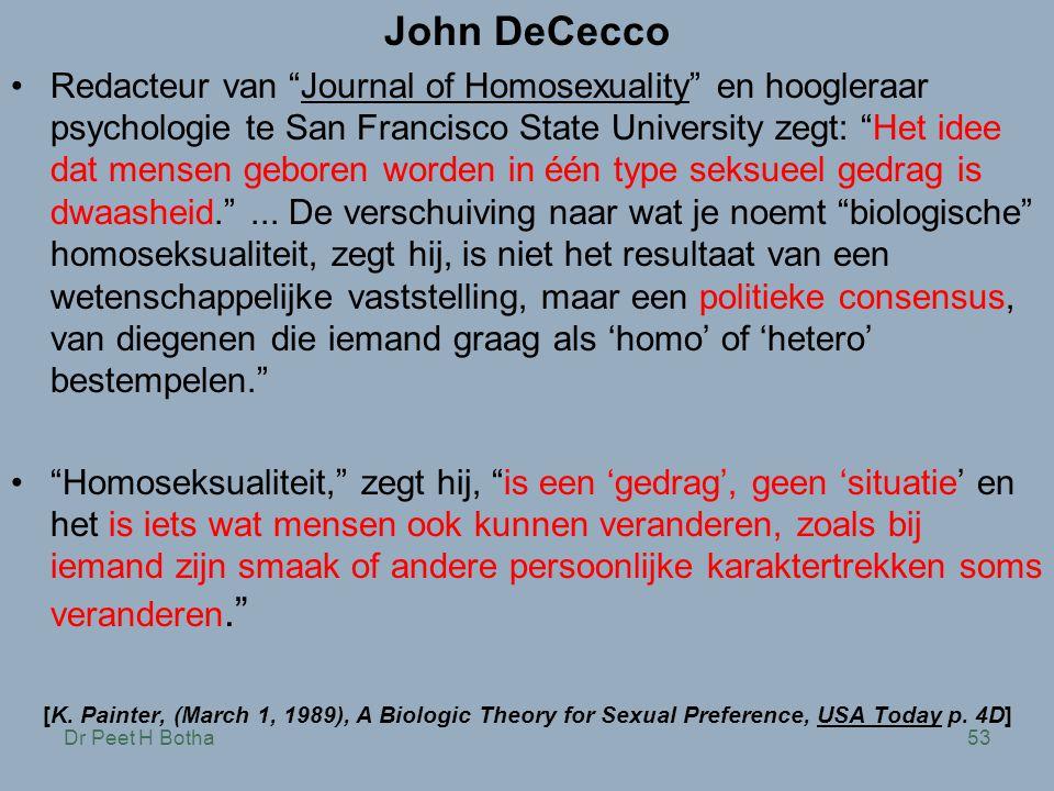 "Dr Peet H Botha53 John DeCecco •Redacteur van ""Journal of Homosexuality"" en hoogleraar psychologie te San Francisco State University zegt: ""Het idee d"