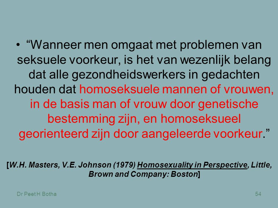 """Dr Peet H Botha54 •""""Wanneer men omgaat met problemen van seksuele voorkeur, is het van wezenlijk belang dat alle gezondheidswerkers in gedachten houde"""