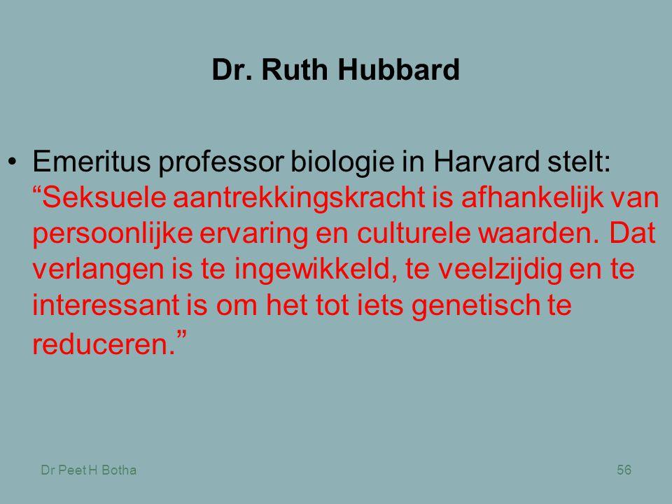 """Dr Peet H Botha56 Dr. Ruth Hubbard •Emeritus professor biologie in Harvard stelt: """"Seksuele aantrekkingskracht is afhankelijk van persoonlijke ervarin"""