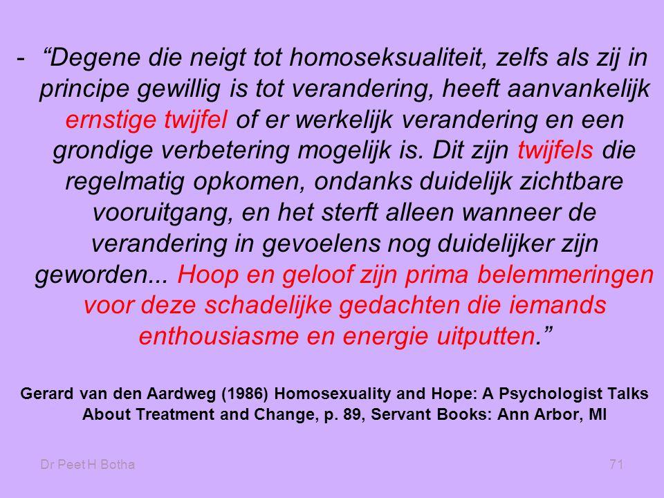 """Dr Peet H Botha71 -""""Degene die neigt tot homoseksualiteit, zelfs als zij in principe gewillig is tot verandering, heeft aanvankelijk ernstige twijfel"""