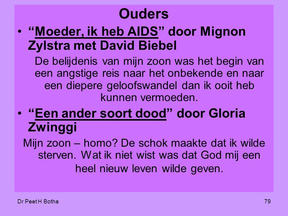 """Dr Peet H Botha79 Ouders •""""Moeder, ik heb AIDS"""" door Mignon Zylstra met David Biebel De belijdenis van mijn zoon was het begin van een angstige reis n"""