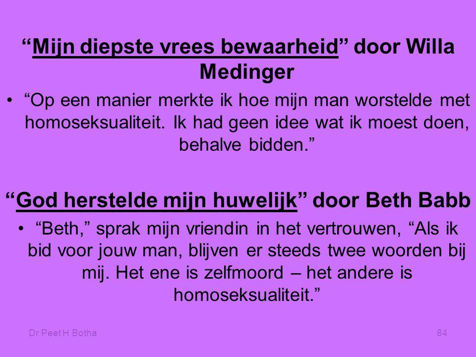 """Dr Peet H Botha84 """"Mijn diepste vrees bewaarheid"""" door Willa Medinger •""""Op een manier merkte ik hoe mijn man worstelde met homoseksualiteit. Ik had ge"""