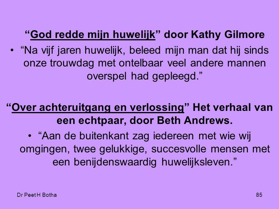 """Dr Peet H Botha85 """"God redde mijn huwelijk"""" door Kathy Gilmore •""""Na vijf jaren huwelijk, beleed mijn man dat hij sinds onze trouwdag met ontelbaar vee"""