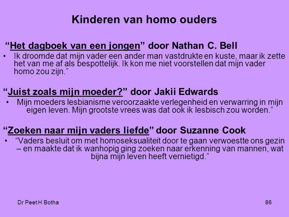 """Dr Peet H Botha86 Kinderen van homo ouders """"Het dagboek van een jongen"""" door Nathan C. Bell •Ik droomde dat mijn vader een ander man vastdrukte en kus"""