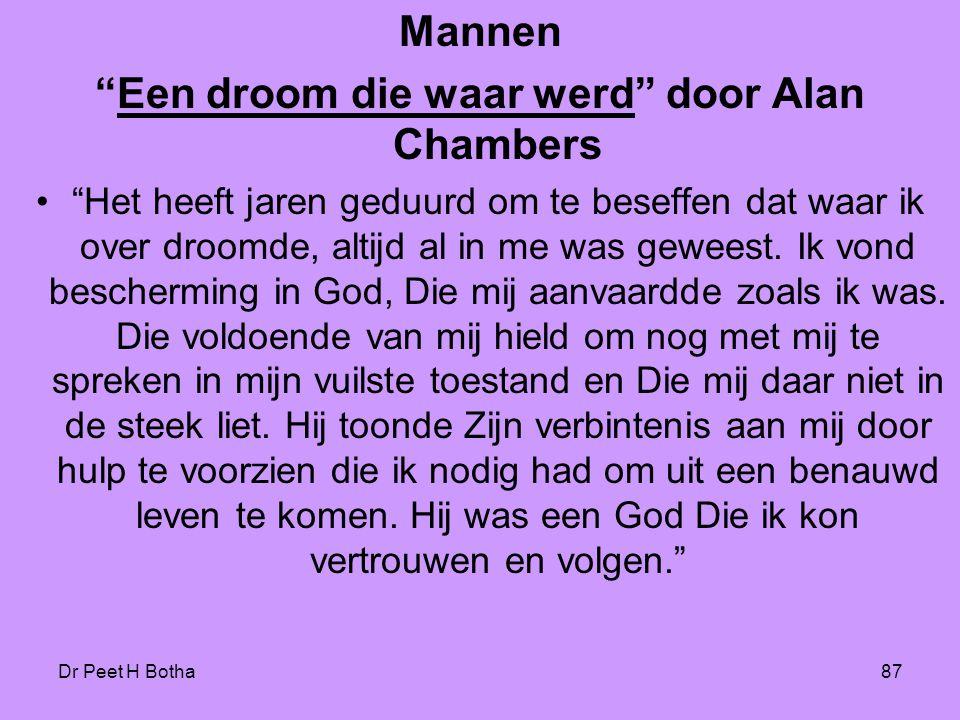 """Dr Peet H Botha87 Mannen """"Een droom die waar werd"""" door Alan Chambers •""""Het heeft jaren geduurd om te beseffen dat waar ik over droomde, altijd al in"""