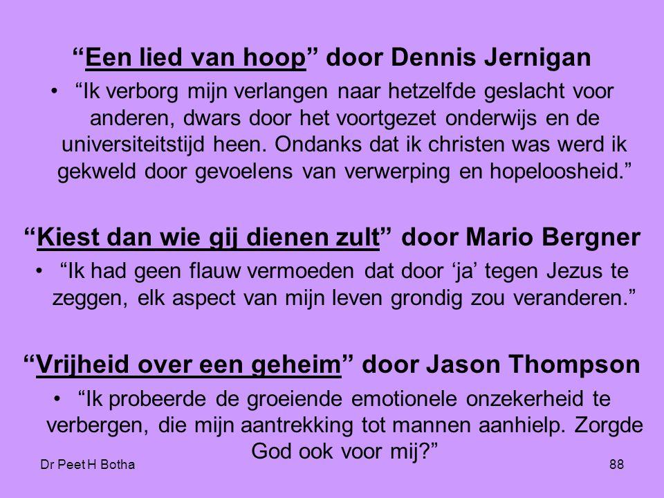 """Dr Peet H Botha88 """"Een lied van hoop"""" door Dennis Jernigan •""""Ik verborg mijn verlangen naar hetzelfde geslacht voor anderen, dwars door het voortgezet"""