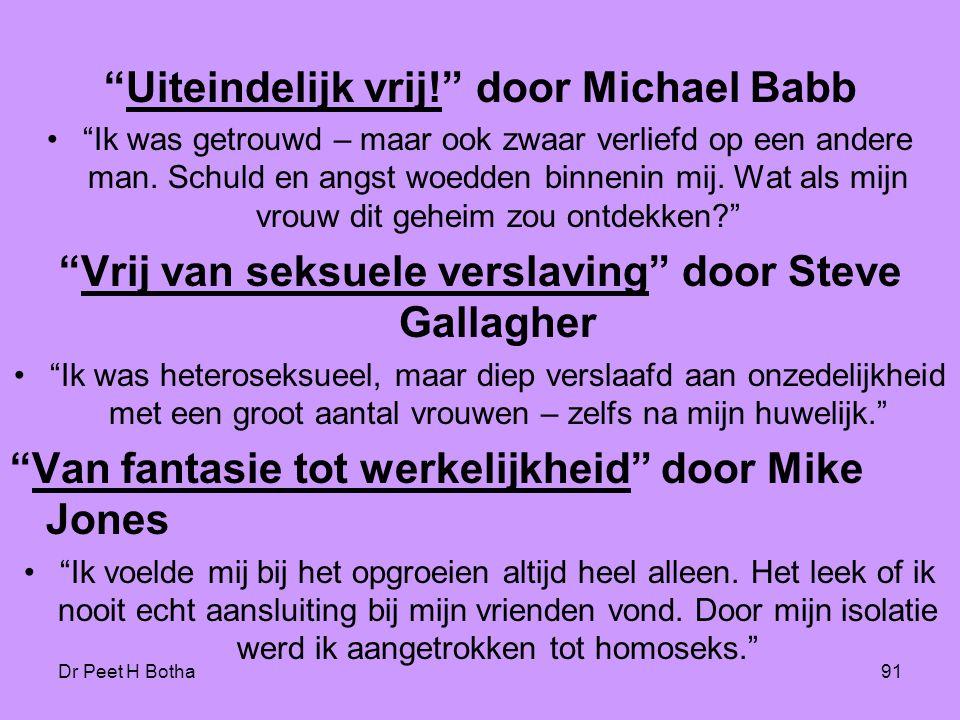 """Dr Peet H Botha91 """"Uiteindelijk vrij!"""" door Michael Babb •""""Ik was getrouwd – maar ook zwaar verliefd op een andere man. Schuld en angst woedden binnen"""