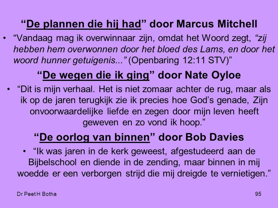 """Dr Peet H Botha95 """"De plannen die hij had"""" door Marcus Mitchell •""""Vandaag mag ik overwinnaar zijn, omdat het Woord zegt, """"zij hebben hem overwonnen do"""