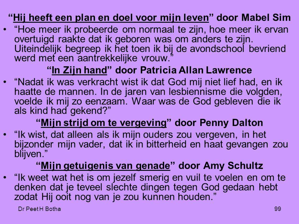 """Dr Peet H Botha99 """"Hij heeft een plan en doel voor mijn leven"""" door Mabel Sim •""""Hoe meer ik probeerde om normaal te zijn, hoe meer ik ervan overtuigd"""