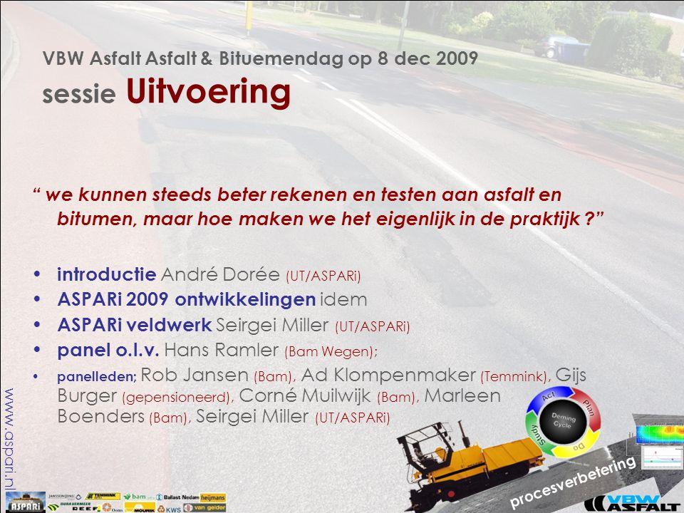 www.aspari.nl VBW Asfalt Asfalt & Bituemendag op 8 dec 2009 sessie Uitvoering we kunnen steeds beter rekenen en testen aan asfalt en bitumen, maar hoe maken we het eigenlijk in de praktijk • introductie André Dorée (UT/ASPARi) • ASPARi 2009 ontwikkelingen idem • ASPARi veldwerk Seirgei Miller (UT/ASPARi) • panel o.l.v.