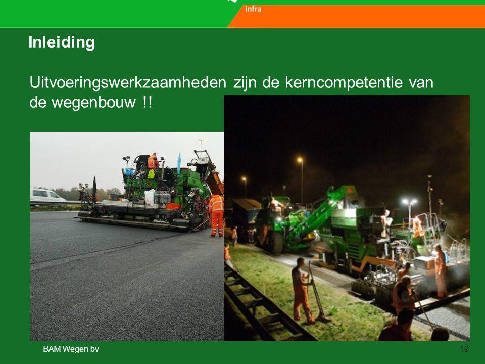 www.aspari.nl BAM Wegen bv19 Inleiding Uitvoeringswerkzaamheden zijn de kerncompetentie van de wegenbouw !!