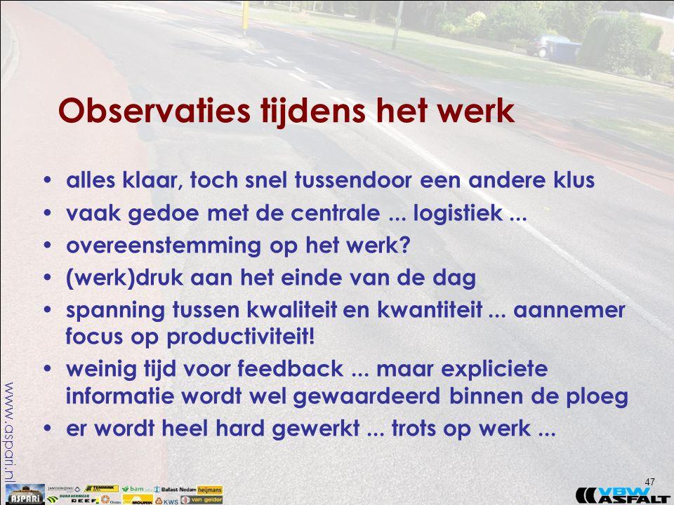www.aspari.nl Observaties tijdens het werk 47 • alles klaar, toch snel tussendoor een andere klus • vaak gedoe met de centrale...