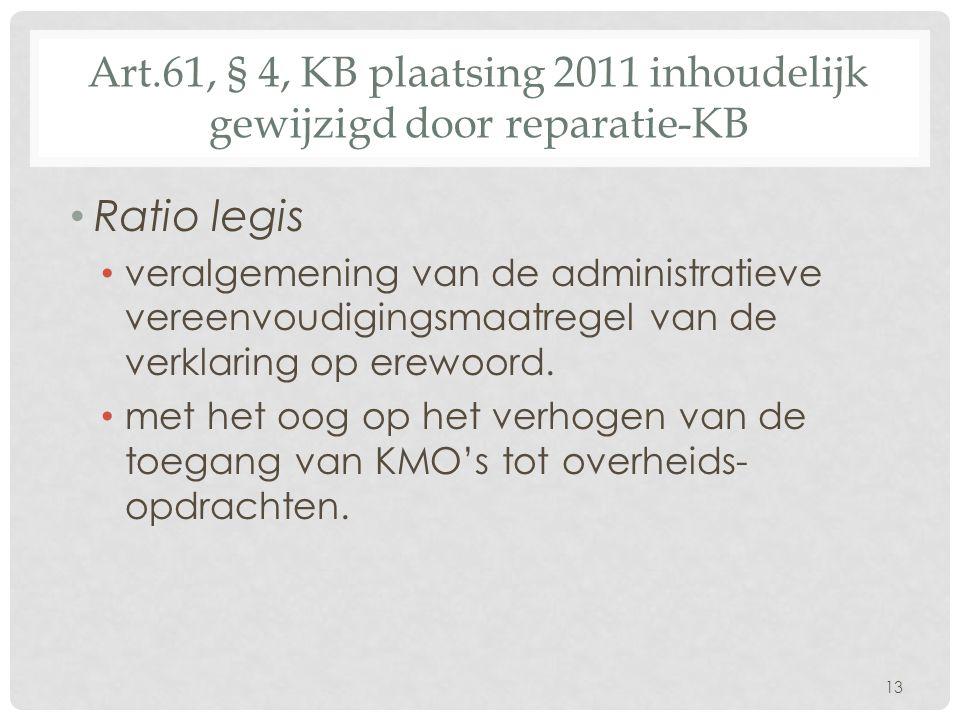 Art.61, § 4, KB plaatsing 2011 inhoudelijk gewijzigd door reparatie-KB • Ratio legis • veralgemening van de administratieve vereenvoudigingsmaatregel