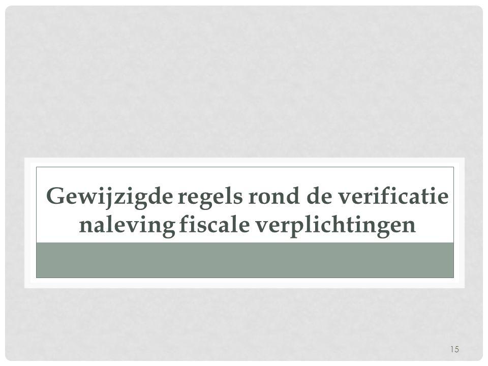 15 Gewijzigde regels rond de verificatie naleving fiscale verplichtingen