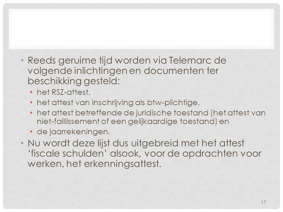 • Reeds geruime tijd worden via Telemarc de volgende inlichtingen en documenten ter beschikking gesteld: • het RSZ-attest, • het attest van inschrijvi