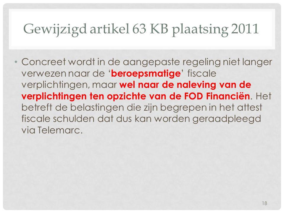 Gewijzigd artikel 63 KB plaatsing 2011 • Concreet wordt in de aangepaste regeling niet langer verwezen naar de ' beroepsmatige ' fiscale verplichtinge