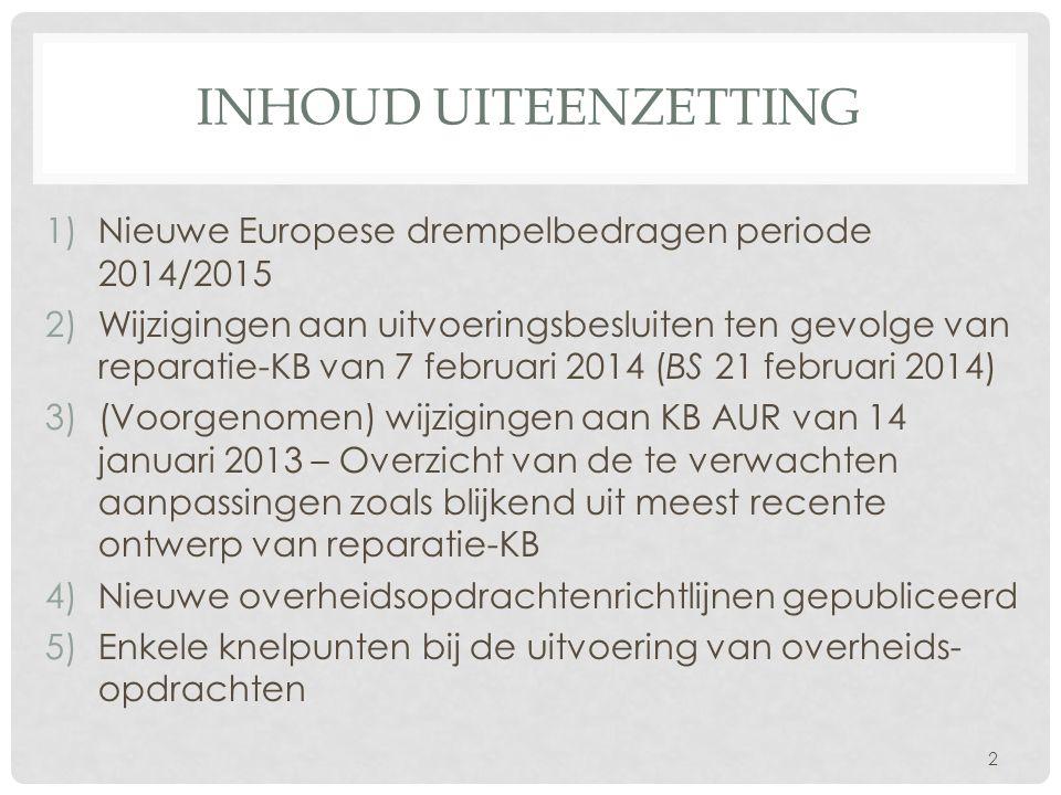 INHOUD UITEENZETTING 1)Nieuwe Europese drempelbedragen periode 2014/2015 2)Wijzigingen aan uitvoeringsbesluiten ten gevolge van reparatie-KB van 7 feb