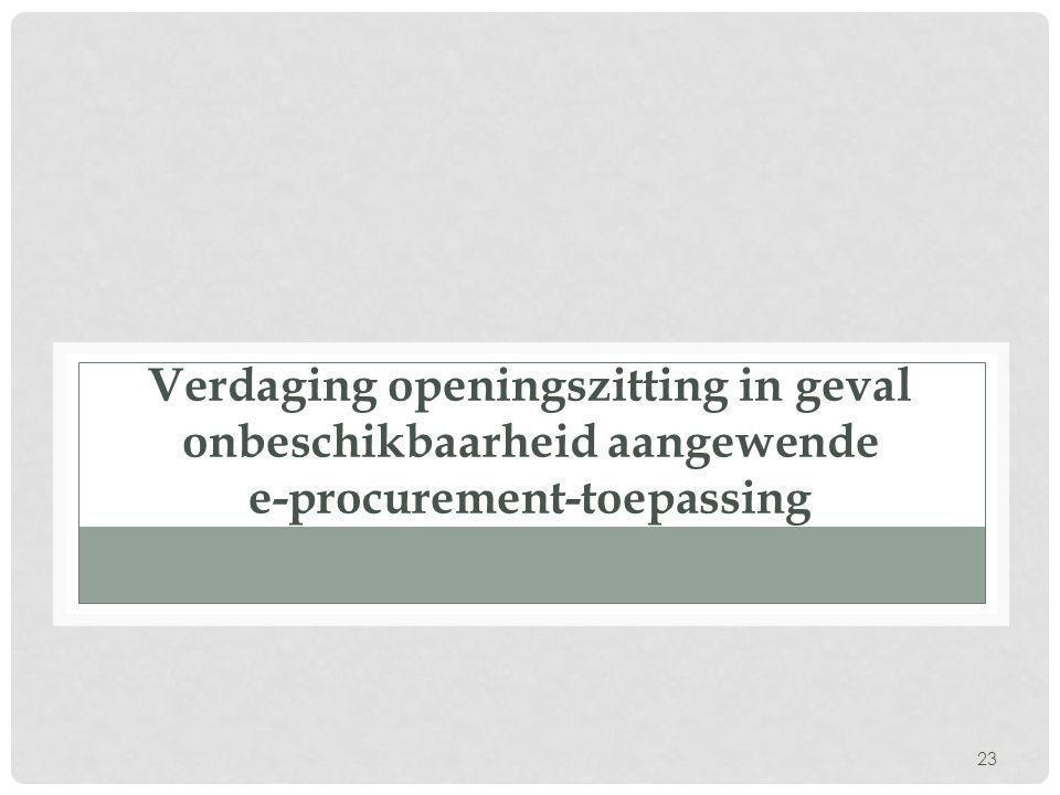 23 Verdaging openingszitting in geval onbeschikbaarheid aangewende e-procurement-toepassing