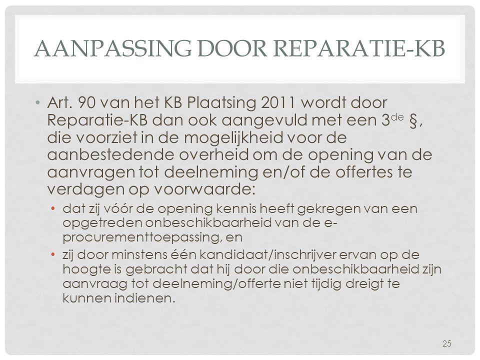AANPASSING DOOR REPARATIE-KB • Art. 90 van het KB Plaatsing 2011 wordt door Reparatie-KB dan ook aangevuld met een 3 de §, die voorziet in de mogelijk