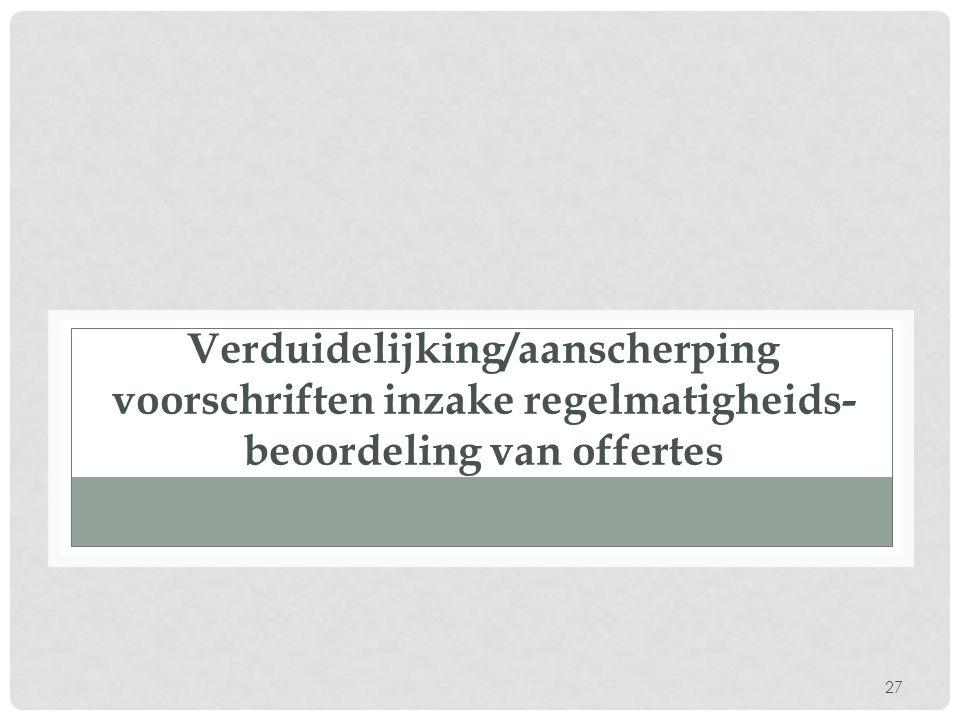 27 Verduidelijking/aanscherping voorschriften inzake regelmatigheids- beoordeling van offertes