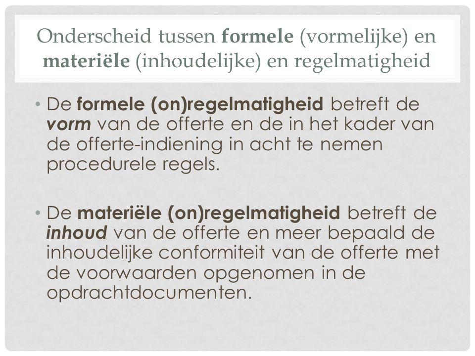 Onderscheid tussen formele (vormelijke) en materiële (inhoudelijke) en regelmatigheid • De formele (on)regelmatigheid betreft de vorm van de offerte e