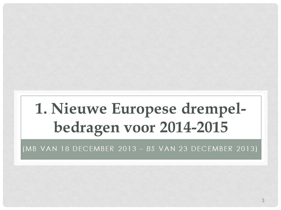 3 1. Nieuwe Europese drempel- bedragen voor 2014-2015 (MB VAN 18 DECEMBER 2013 – BS VAN 23 DECEMBER 2013)