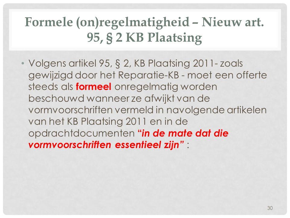 Formele (on)regelmatigheid – Nieuw art. 95, § 2 KB Plaatsing • Volgens artikel 95, § 2, KB Plaatsing 2011- zoals gewijzigd door het Reparatie-KB - moe