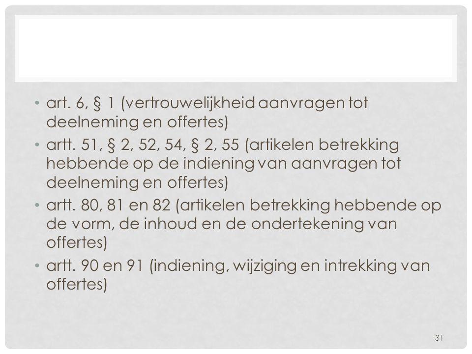 • art. 6, § 1 (vertrouwelijkheid aanvragen tot deelneming en offertes) • artt. 51, § 2, 52, 54, § 2, 55 (artikelen betrekking hebbende op de indiening
