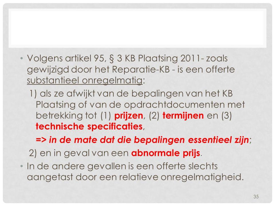• Volgens artikel 95, § 3 KB Plaatsing 2011- zoals gewijzigd door het Reparatie-KB - is een offerte substantieel onregelmatig: 1) als ze afwijkt van d