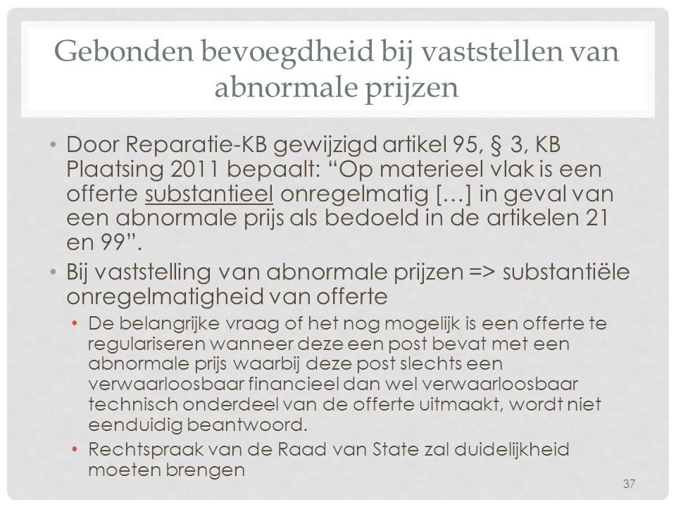 """Gebonden bevoegdheid bij vaststellen van abnormale prijzen • Door Reparatie-KB gewijzigd artikel 95, § 3, KB Plaatsing 2011 bepaalt: """"Op materieel vla"""