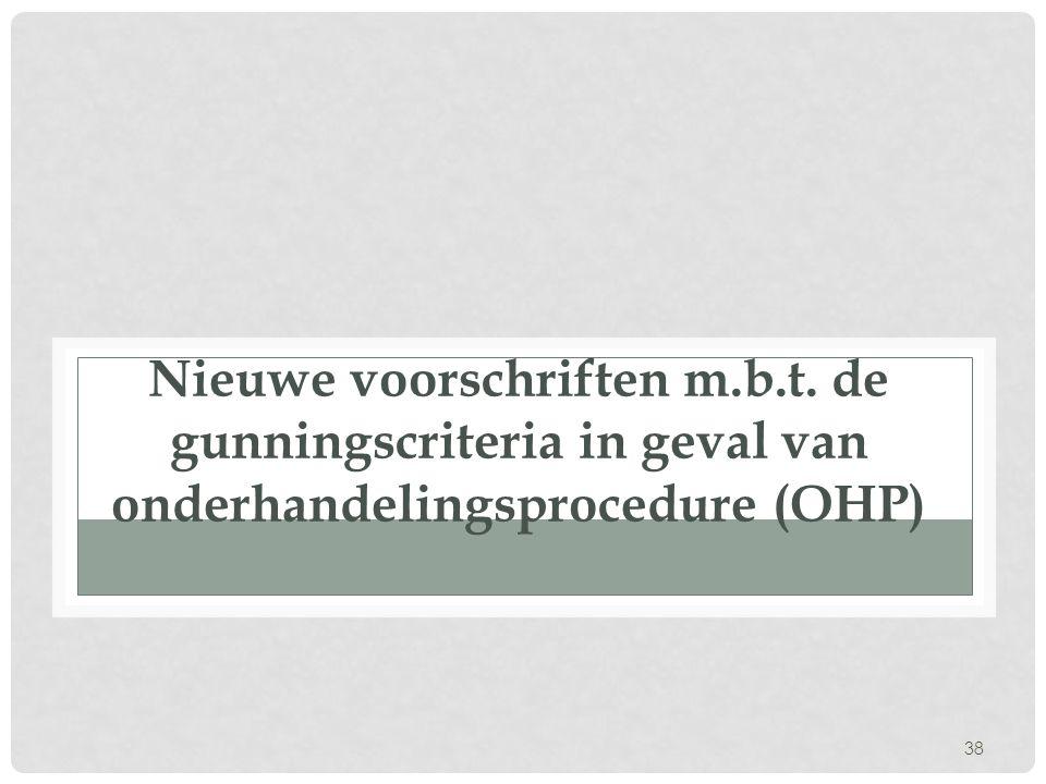 38 Nieuwe voorschriften m.b.t. de gunningscriteria in geval van onderhandelingsprocedure (OHP)