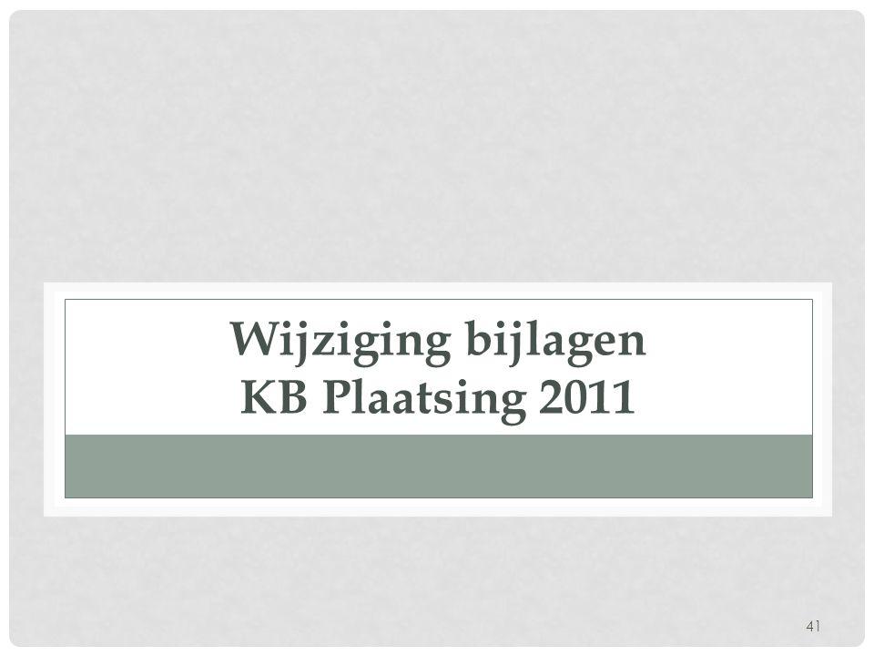 41 Wijziging bijlagen KB Plaatsing 2011