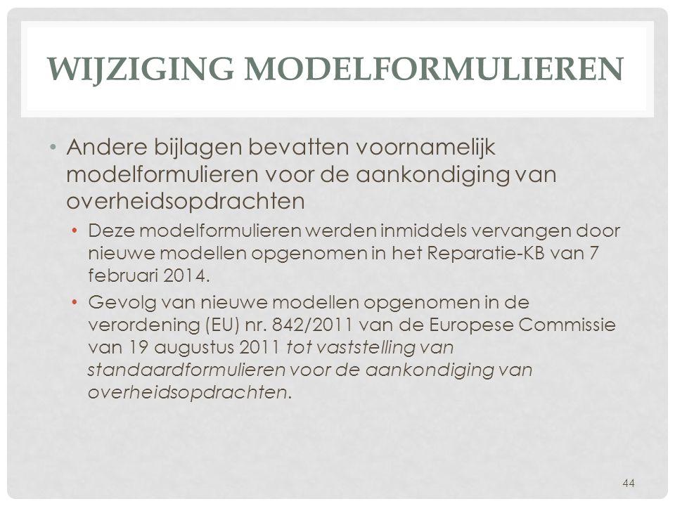 WIJZIGING MODELFORMULIEREN • Andere bijlagen bevatten voornamelijk modelformulieren voor de aankondiging van overheidsopdrachten • Deze modelformulier