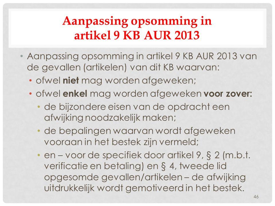 Aanpassing opsomming in artikel 9 KB AUR 2013 • Aanpassing opsomming in artikel 9 KB AUR 2013 van de gevallen (artikelen) van dit KB waarvan: • ofwel