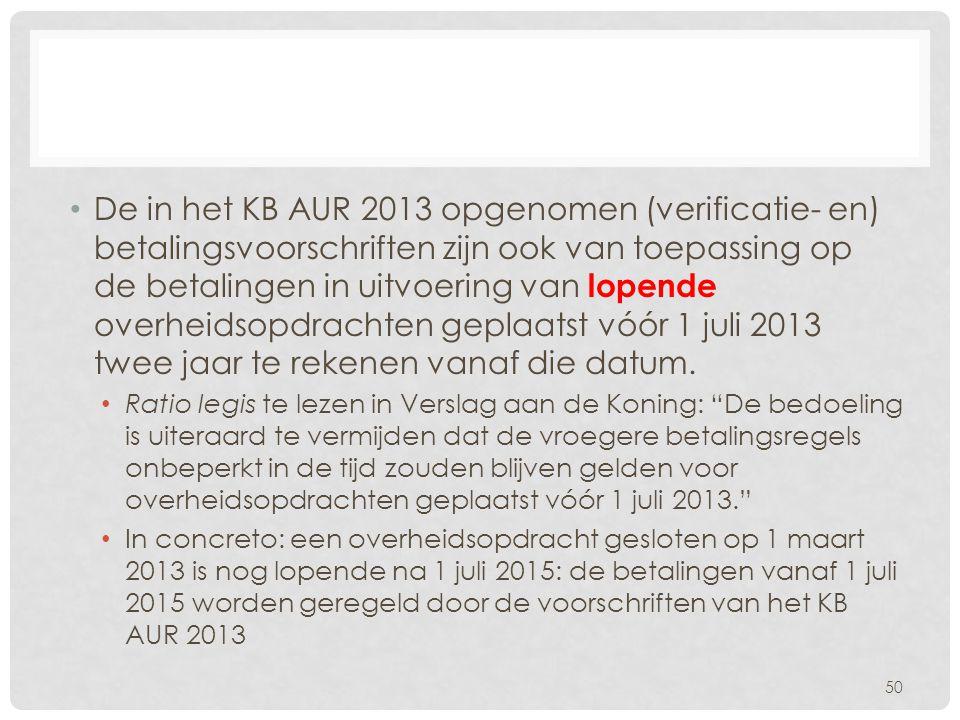 • De in het KB AUR 2013 opgenomen (verificatie- en) betalingsvoorschriften zijn ook van toepassing op de betalingen in uitvoering van lopende overheid