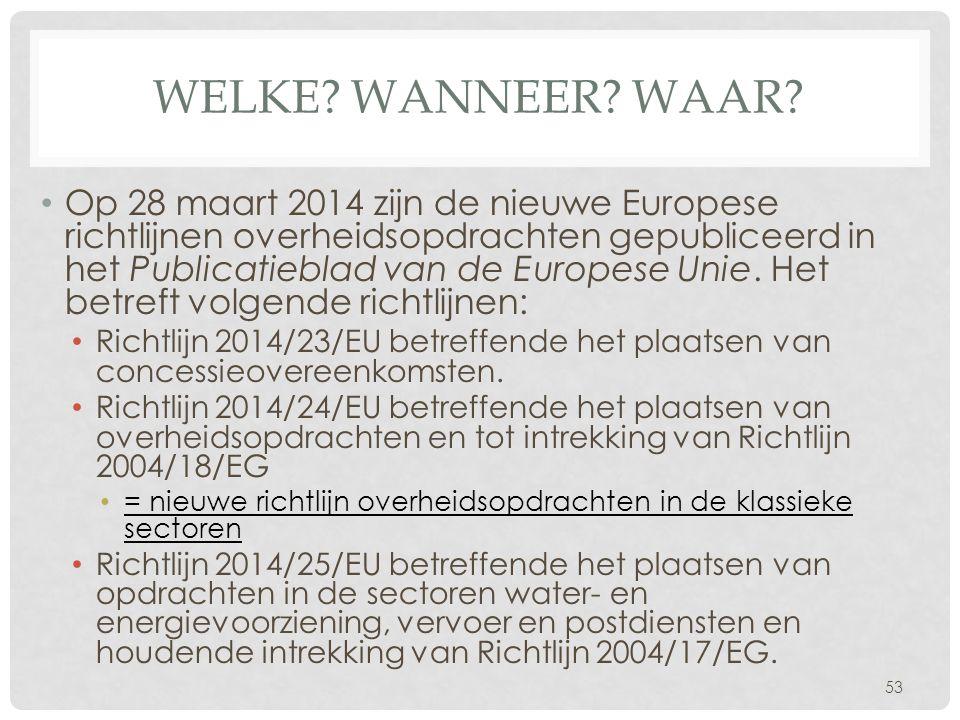 WELKE? WANNEER? WAAR? • Op 28 maart 2014 zijn de nieuwe Europese richtlijnen overheidsopdrachten gepubliceerd in het Publicatieblad van de Europese Un