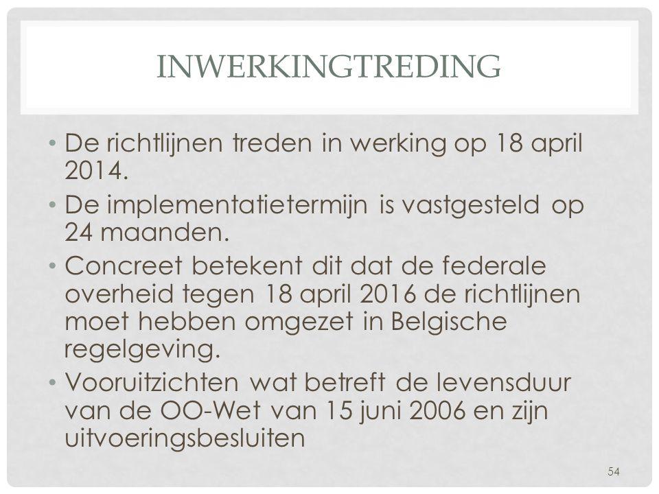 INWERKINGTREDING • De richtlijnen treden in werking op 18 april 2014. • De implementatietermijn is vastgesteld op 24 maanden. • Concreet betekent dit