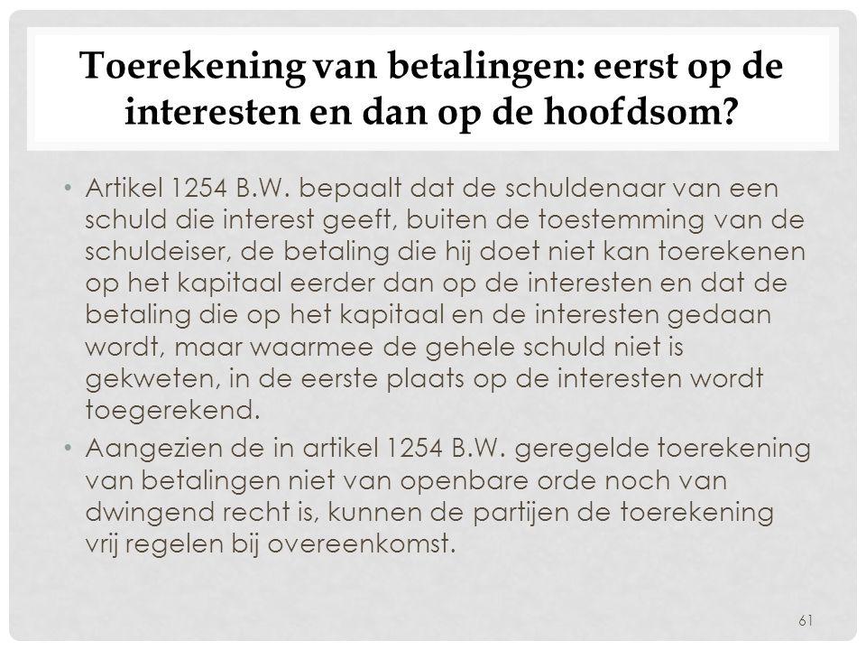 Toerekening van betalingen: eerst op de interesten en dan op de hoofdsom? • Artikel 1254 B.W. bepaalt dat de schuldenaar van een schuld die interest g