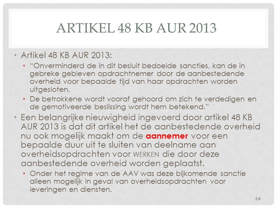 """ARTIKEL 48 KB AUR 2013 • Artikel 48 KB AUR 2013: • """"Onverminderd de in dit besluit bedoelde sancties, kan de in gebreke gebleven opdrachtnemer door de"""