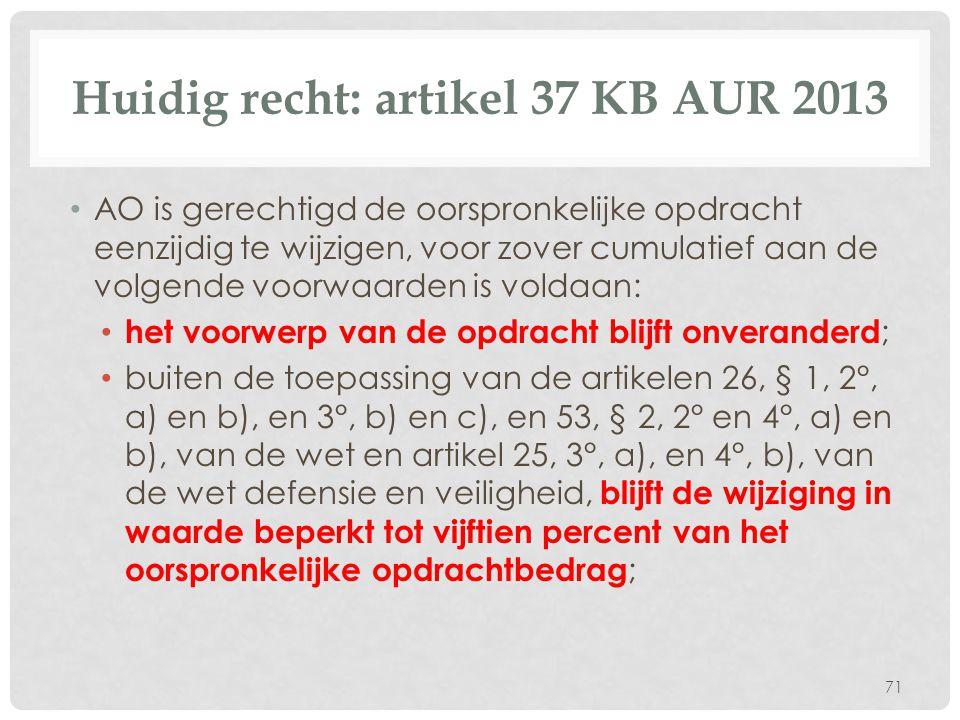 Huidig recht: artikel 37 KB AUR 2013 • AO is gerechtigd de oorspronkelijke opdracht eenzijdig te wijzigen, voor zover cumulatief aan de volgende voorw