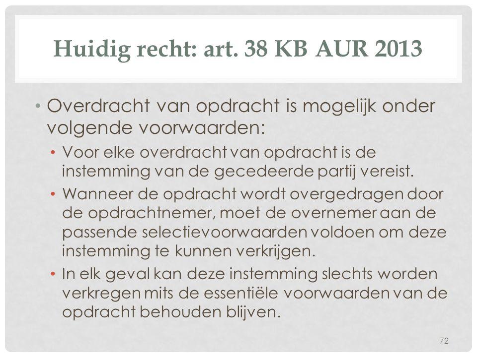 Huidig recht: art. 38 KB AUR 2013 • Overdracht van opdracht is mogelijk onder volgende voorwaarden: • Voor elke overdracht van opdracht is de instemmi