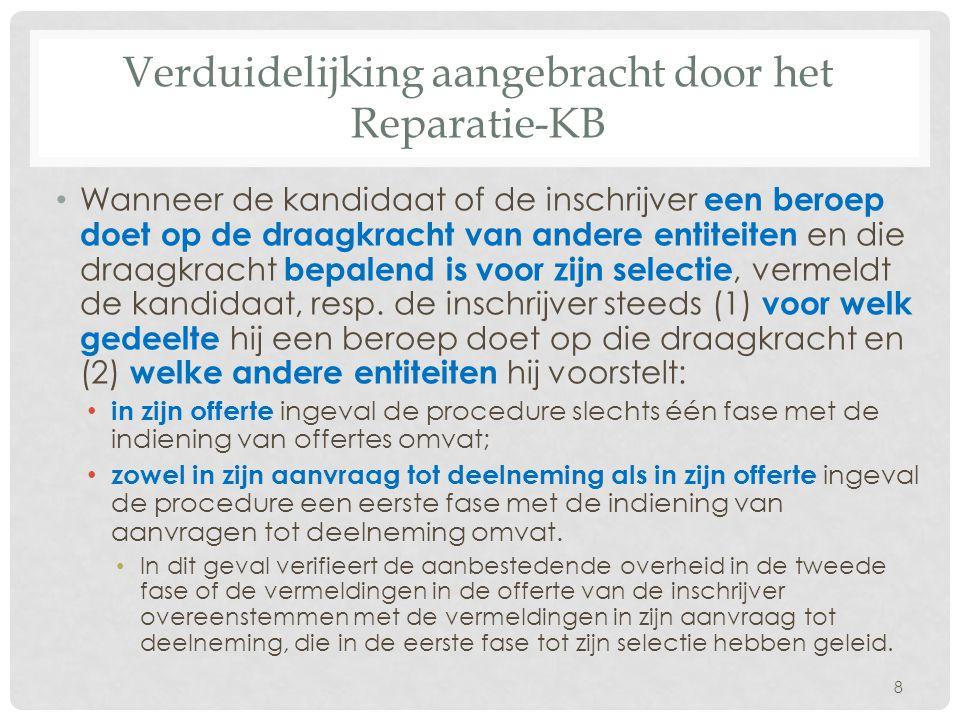 Verduidelijking aangebracht door het Reparatie-KB • Wanneer de kandidaat of de inschrijver een beroep doet op de draagkracht van andere entiteiten en