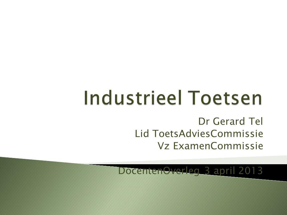 Dr Gerard Tel Lid ToetsAdviesCommissie Vz ExamenCommissie DocentenOverleg 3 april 2013